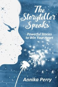 The Storyteller Speaks: Powerful Stories to Win Your Heart by Annika Perry